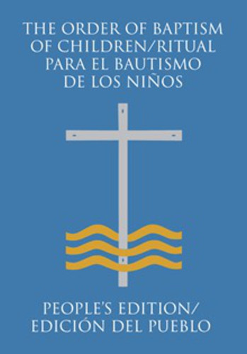 The Order of Baptism of Children - People's Edition: Bilingual Second Edition/Edición Bilingüe
