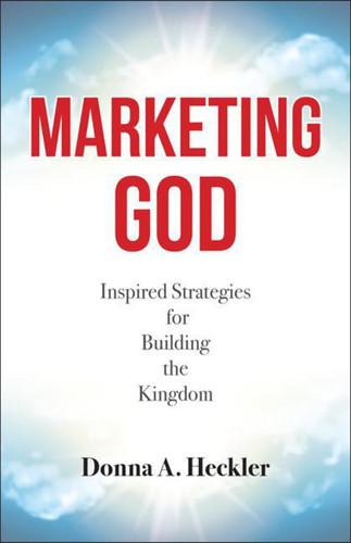 Marketing God: Inspired Strategies for Building the Kingdom