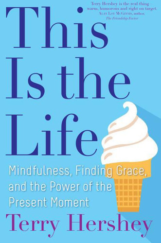 This Is the Life: Mindfulness, Finding Grace, and the Power of the Present Moment