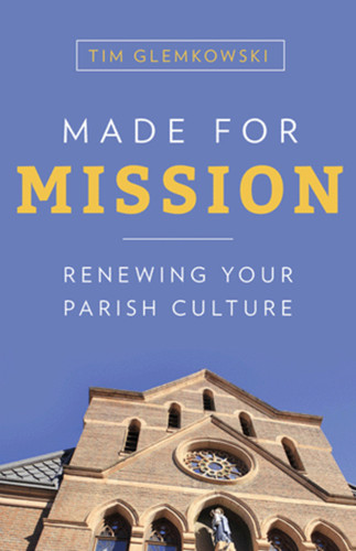 Made for Mission: Renewing Your Parish Culture