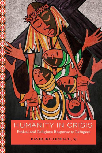 Humanity in Crisis: Ethical and Religious Response to Refugees  (Moral Traditions )