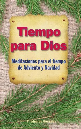 Tiempo Para Dios: Meditaciones Para El Tiempo de Adviento Y Navidad