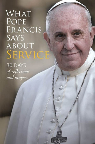 [What Pope Francis Says series] What Pope Francis Says About Service (Booklet): 30 days of reflections and prayers