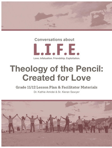[Conversations about L.I.F.E.] Conversations about L.I.F.E. (eResource): Grade 11/12 - The Theology of the Pencil: Created for Love