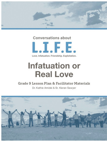 [Conversations about L.I.F.E. curriculum] Conversations about LIFE (eResource): Grade 9 - Infatuation or Real Love