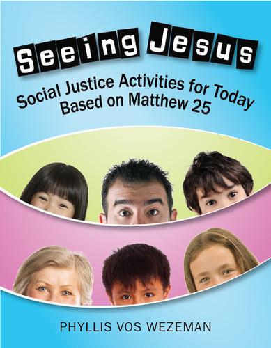 Seeing Jesus (Paperback + eResource) (Paperback + eResource): Social Justice Activities for Today Based on Matthew 25