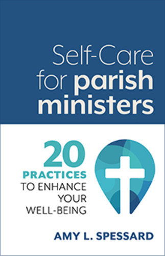 [Self-Care Booklets for Ministers] Self-Care For Parish Ministers (Booklet): 20 Practices to Enhance Your Well-being