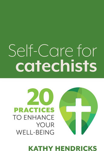[Self-Care Booklets for Ministers] Self-Care For Catechists (Booklet): 20 Practices to Enhance Your Well-being