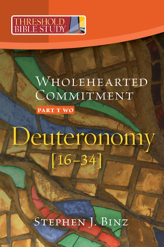 [Threshold Bible Study series] Deuteronomy, Part 2: Wholehearted Commitment