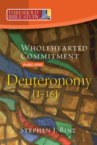 [Threshold Bible Study series] Deuteronomy, Part 1: Wholehearted Commitment
