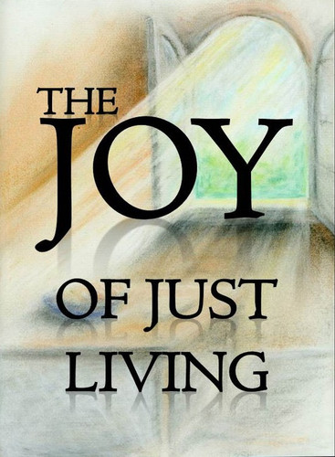The Joy of Just Living (eResource): Living simply, sustainably, and in solidarity with the poor