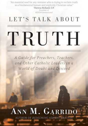 Let's Talk about Truth: A Guide for Preachers, Teachers, and Other Catholic Leaders in a World of Doubt and Discord