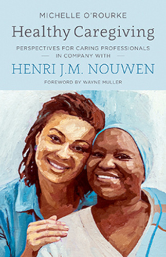 Healthy Caregiving: Perspectives for Caring Professionals in Company with Henri J.M. Nouwen