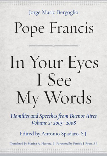 In Your Eyes I See My Words: Homilies and Speeches from Buenos Aires, Volume 2: 2005-2008