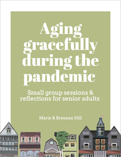 Aging Gracefully during the Pandemic (eResource): Small group sessions & reflections for Senior Adults