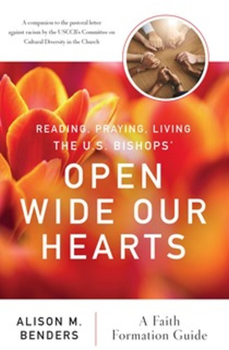 Reading, Praying, Living The US Bishops' Open Wide Our Hearts: A Faith Formation Guide