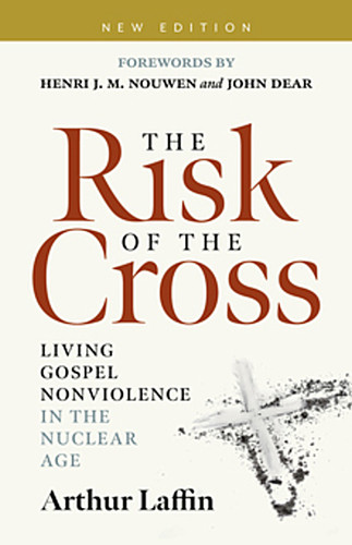 The Risk of the Cross: Living Gospel Nonviolence in the Nuclear Age