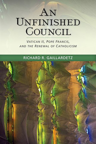An Unfinished Council: Vatican II, Pope Francis, and the Renewal of Catholicism
