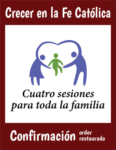 [Growing Up Catholic Sacramental Preparation] Sesiones para confirmación order restaurado (Booklet): Crecer en la Fe Catolica