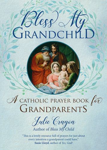 Bless My Grandchild: A Catholic Prayer Book for Grandparents