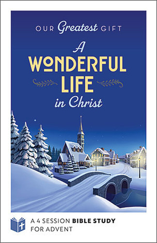 Our Greatest Gift - (It's) A Wonderful Life In Christ - Participant Guide (Booklet): A 4-Session Bible Study for Advent