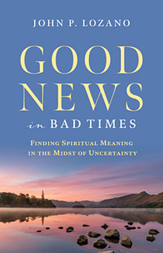 Good News in Bad Times: Finding Spiritual Meaning in the Midst of Uncertainty