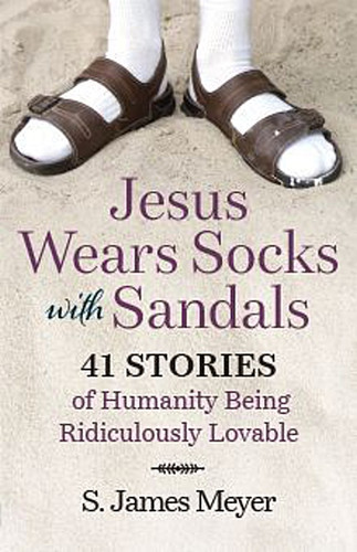 Jesus Wears Socks with Sandals: 41 Stories of Humanity Being Ridiculously Lovable