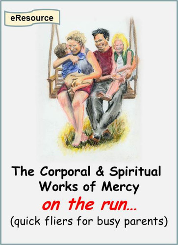 The Spiritual Works of Mercy On the Run (eResource): A Flier for Busy Parents
