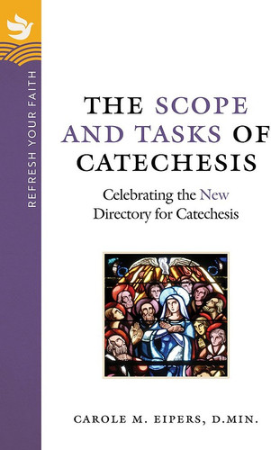 [Refresh Your Faith booklet series] The Scope and Tasks of Catechesis (Booklet): Celebrating the New Directory for Catechesis
