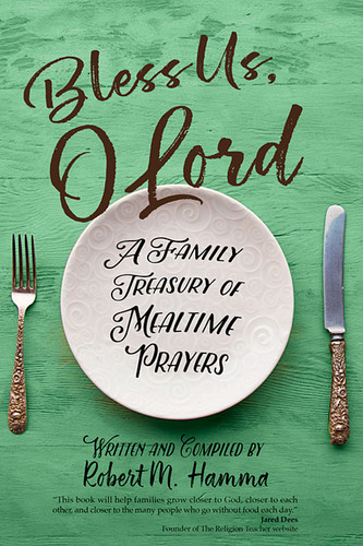 Bless Us, O Lord: A Family Treasury of Mealtime Prayers
