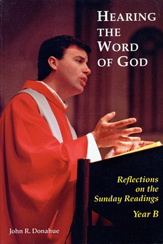 Hearing The Word Of God: Reflections on the Sunday Readings, Year B