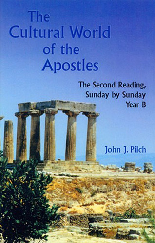 The Cultural World of the Apostles: The Second Reading, Sunday by Sunday, Year B