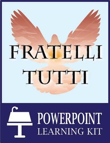 Fratelli Tutti Powerpoint Learning Kit (eResource)