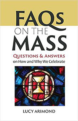 FAQs on the Mass (Booklet): Questions and Answers on How and Why We Celebrate