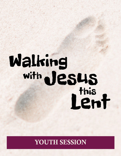 [Walking with Jesus this Lent] Walking with Jesus This Lent (eResource): Youth Ministry Event Kit