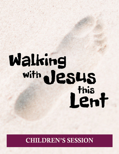 [Walking with Jesus this Lent] Walking with Jesus This Lent (eResource): Children's Event Kit