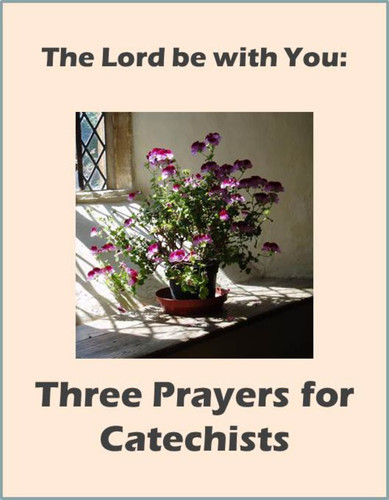 The Lord Be With You (eResource): 3 Prayers for Catechists & Teachers