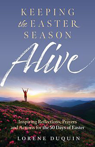Keeping the Easter Season Alive (Booklet): Inspiring Reflections, Prayers and Actions for the 50 Days of Easter