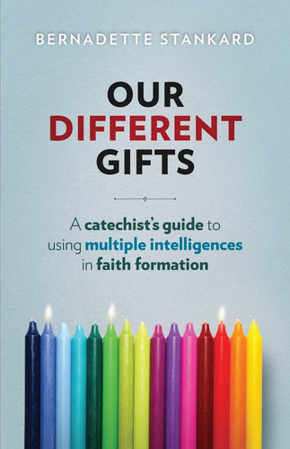 Our Different Gifts: A Catechist's Guide to Using Multiple Intelligences in Faith Formation