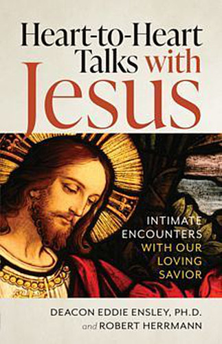 Heart-to-Heart Talks with Jesus: Intimate Encounters with Our Loving Savior