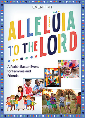 [Easter Event - Alleluia to the Lord!] Alleluia to the Lord - Easter Event Kit (eResource): A Parish Event for Families & Friends