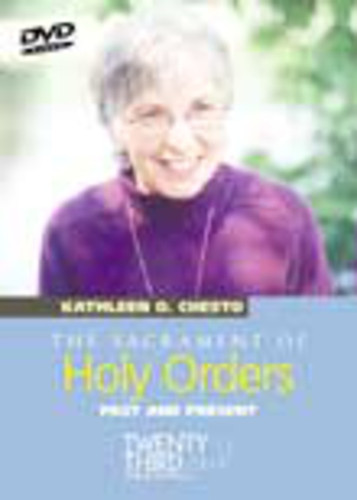 [Kathleen Chesto on the Sacraments] The Sacrament of Holy Orders (DVD): Past & Present