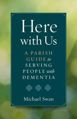 Here with Us: A Parish Guide to Serving People with Dementia