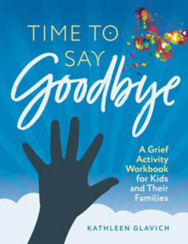 Time to Say Goodbye (Booklet): A Grief Activity Workbook for Kids and Their Families