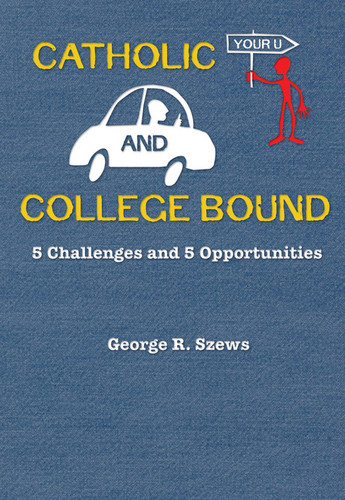 Catholic and College Bound: 5 Challenges and 5 Opportunities