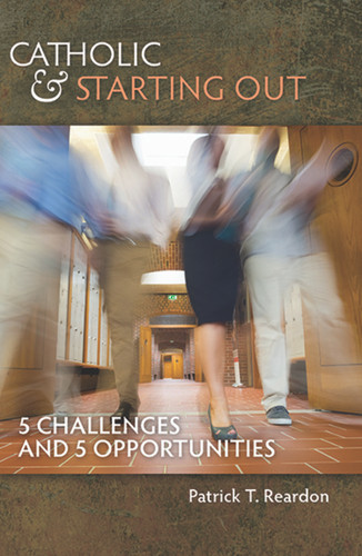 Catholic & Starting Out: 5 Challenges and 5 Opportunities
