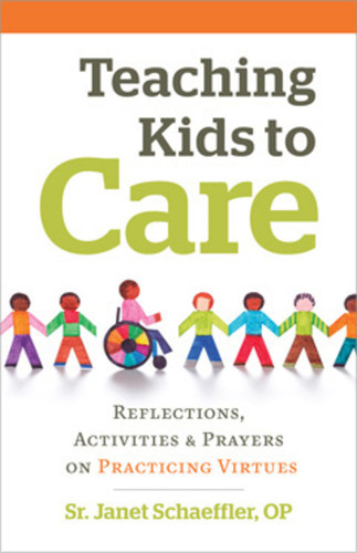 Teaching Kids to Care: Reflections, Activities and Prayers on Practicing Virtues