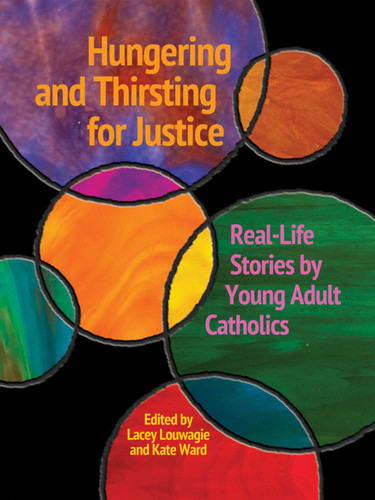 Hungering and Thirsting for Justice: Real-Life Stories by Young Adult Catholics