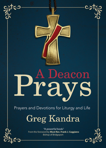 A Deacon Prays: Prayers and Devotions for Liturgy and Life