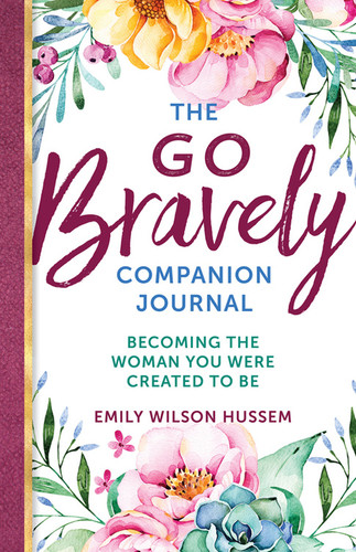 The Go Bravely Companion Journal: Becoming the Woman You Were Created to Be